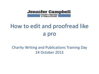 How  to edit and proofread like a  pro Charity Writing and Publications Training Day 24 October 2013