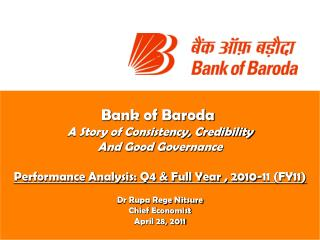 Bank of Baroda  A Story of Consistency, Credibility And Good Governance Performance Analysis: Q4 & Full Year , 2010-11 (