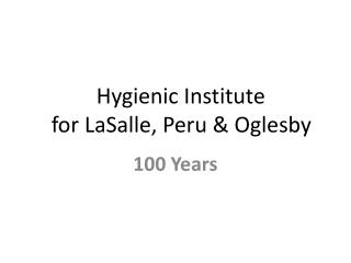 Hygienic Institute    for LaSalle, Peru & Oglesby