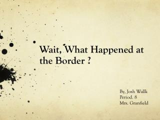 Wait, What Happened at the Border ?