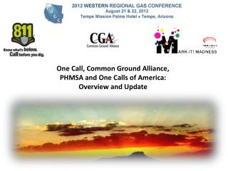 One Call, Common Ground  Alliance,  PHMSA and One  Calls of  America: Overview  and Update