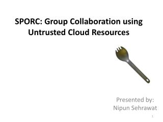 SPORC: Group Collaboration using Untrusted Cloud Resources