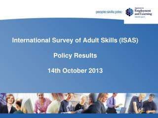International Survey of Adult Skills (ISAS) Policy Results 14th October 2013