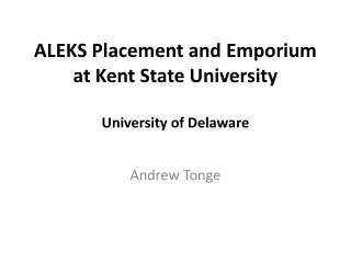 ALEKS Placement and Emporium at Kent State University University of Delaware