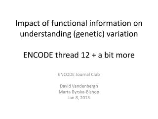 Impact of functional information on understanding (genetic) variation ENCODE thread 12 + a bit more