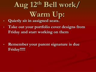 Aug 12 th  Bell work/ Warm Up: