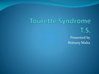 Tourette  Syndrome  T.S.