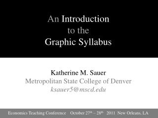 An  Introduction  to the  Graphic Syllabus Katherine M. Sauer Metropolitan State College of Denver ksauer5@mscd.edu