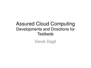 Assured Cloud Computing  Developments and Directions for  Testbeds