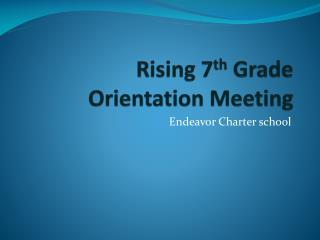 Rising 7 th  Grade  Orientation Meeting