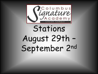 Stations  August 29th –September 2 nd