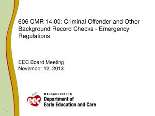 606 CMR 14.00: Criminal Offender and Other Background Record Checks - Emergency Regulations EEC Board Meeting November 1