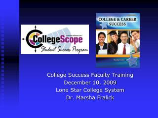College Success Faculty Training D ecember 10, 2009 Lone Star College System Dr. Marsha Fralick
