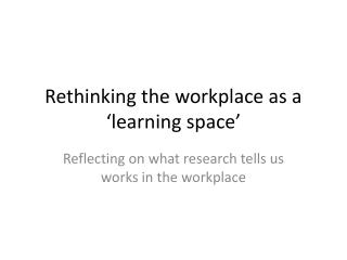 Rethinking the workplace as a 'learning space'