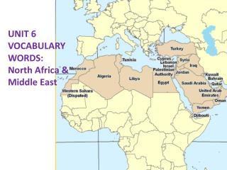 UNIT 6 VOCABULARY WORDS: North Africa & Middle East