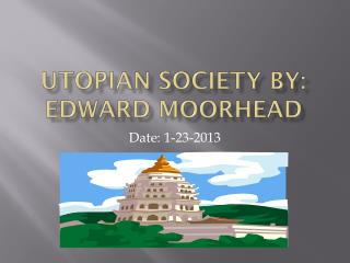Utopian Society by: Edward Moorhead
