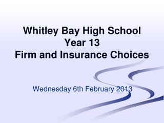 Whitley Bay High School  Year  13  Firm  and  Insurance Choices