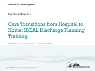 Insert hospital logo here Care Transitions from Hospital to Home: IDEAL Discharge Planning Training