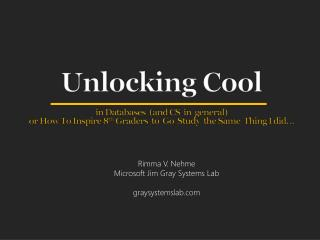 Unlocking Cool in Databases  (and CS  in  general) or How To Inspire  8 th  Graders   to  Go  Study  the Same  Thing I d