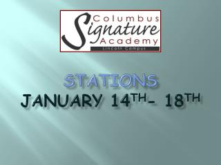 Stations  January 14 th - 18 th