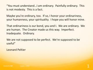 """You must understand…I am ordinary.  Painfully ordinary.  This is not modesty.  This is a fact."