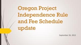 Oregon Project Independence Rule and Fee Schedule update