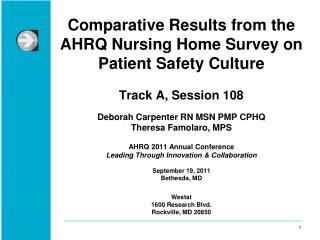 Comparative Results from the AHRQ Nursing Home Survey on Patient Safety Culture Track A, Session 108 Deborah Carpenter R
