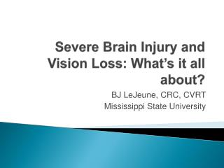 Severe Brain  Injury and  Vision  Loss: What's it all about?