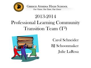 2013-2014 Professional Learning Community Transition Team ( T 2 )
