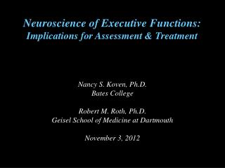 Neuroscience of Executive  Functions:  Implications for Assessment &  T reatment