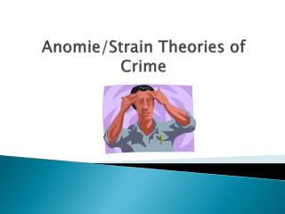 Anomie/Strain Theories of Crime