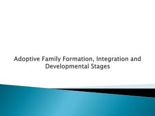 Adoptive Family Formation, Integration and Developmental Stages