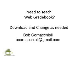 Need to Teach  Web  Gradebook ? Download and Change as needed