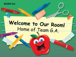 Welcome to  Our  Room! Home of Team G.A.