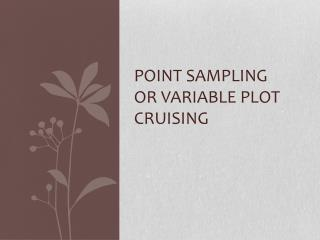 Point Sampling or Variable Plot Cruising