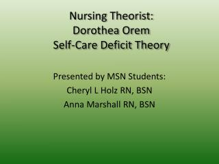 Nursing Theorist:   Dorothea Orem Self-Care Deficit Theory