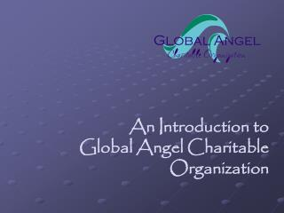An Introduction to Global Angel Charitable Organization