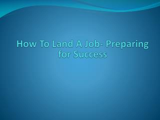 How To Land A Job- Preparing for Success