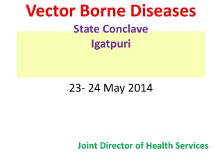 Vector Borne Diseases State Conclave Igatpuri 23- 24 May 2014