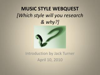 MUSIC STYLE WEBQUEST [Which style will you research  & why?]