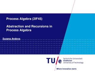 Process Algebra (2IF45) Abstraction  and Recursions in  Process  Algebra