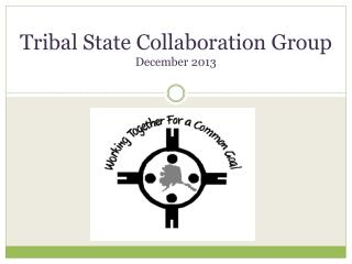 Tribal State Collaboration Group December 2013