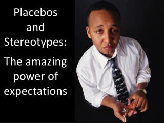 Placebos and Stereotypes:  The amazing power of expectations