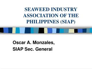 SEAWEED INDUSTRY ASSOCIATION OF THE PHILIPPINES (SIAP)