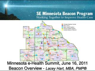 Minnesota e-Health Summit, June 16, 2011 Beacon Overview -  Lacey Hart, MBA, PMP®