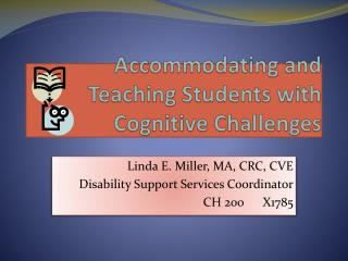 Accommodating and Teaching Students with Cognitive Challenges