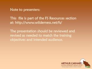 Note to presenters: This  file is part of the FS Resources  section  at: http://www.wilderness.net/fs/