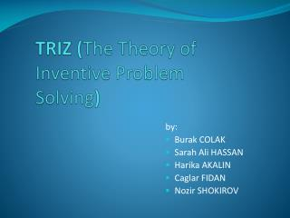 TRIZ ( The Theory of Inventive Problem Solving )