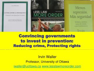 Convincing governments  to invest in prevention:  Reducing crime, Protecting rights