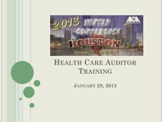 Health Care Auditor Training January 29, 2013